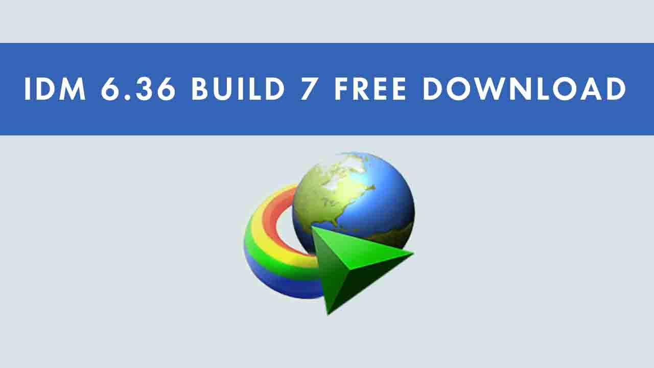 Internet Download Manager IDM 6.36 Build 7 Free Download